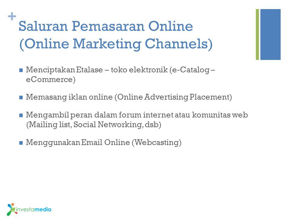 + Saluran Pemasaran Online (Online Marketing Channels) Menciptakan Etalase – toko elektronik (e-Catalog – eCommerce) Memasang iklan online (Online Adv