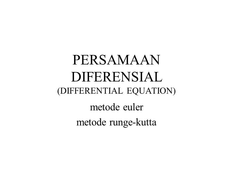 PERSAMAAN DIFERENSIAL (DIFFERENTIAL EQUATION) metode euler metode runge-kutta