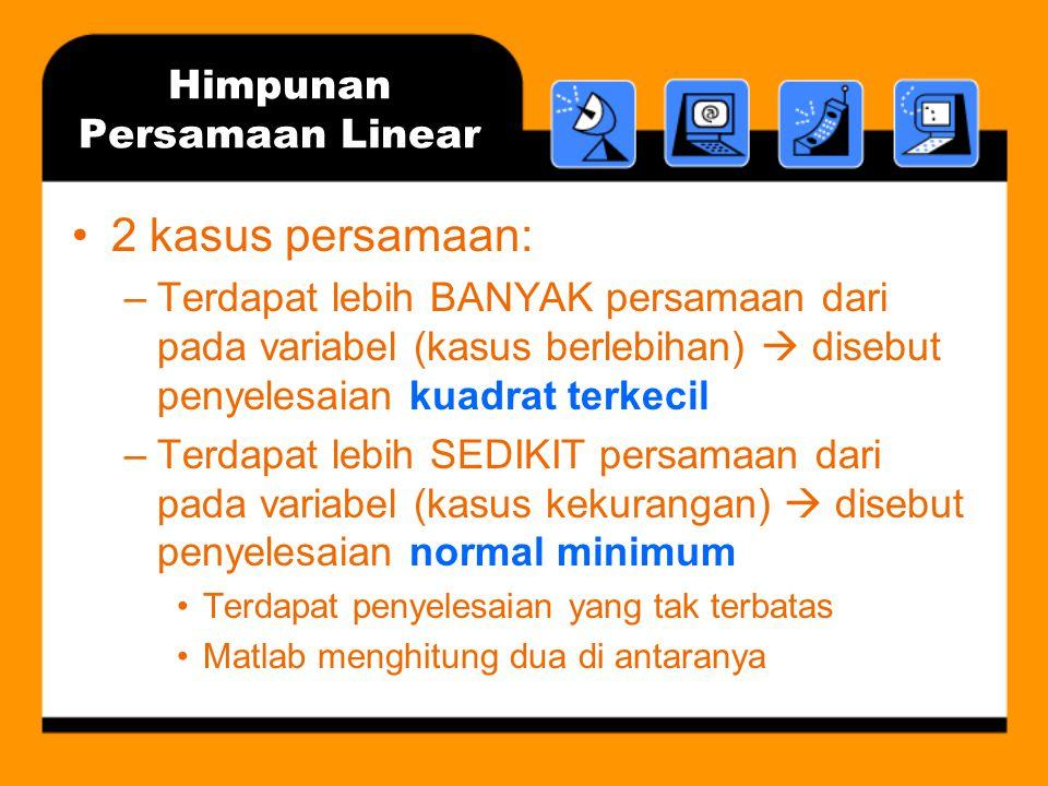 Himpunan Persamaan Linear KASUS BERLEBIHAN >>A=[1 2 3;4 5 6;7 8 0;2 5 8] % 4 pers.