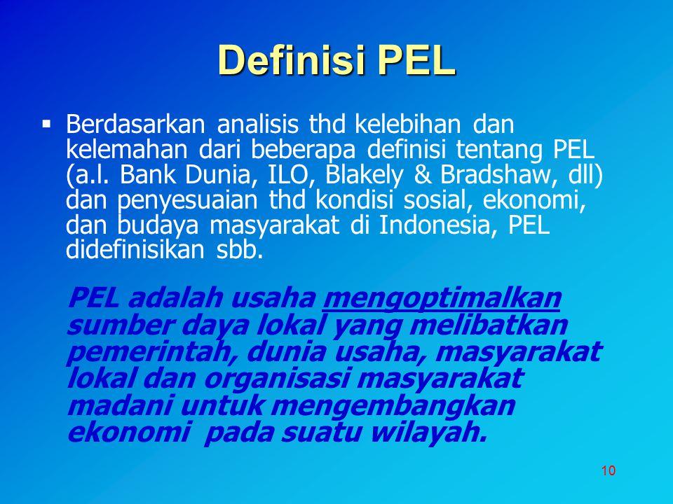 10 Definisi PEL  Berdasarkan analisis thd kelebihan dan kelemahan dari beberapa definisi tentang PEL (a.l. Bank Dunia, ILO, Blakely & Bradshaw, dll)
