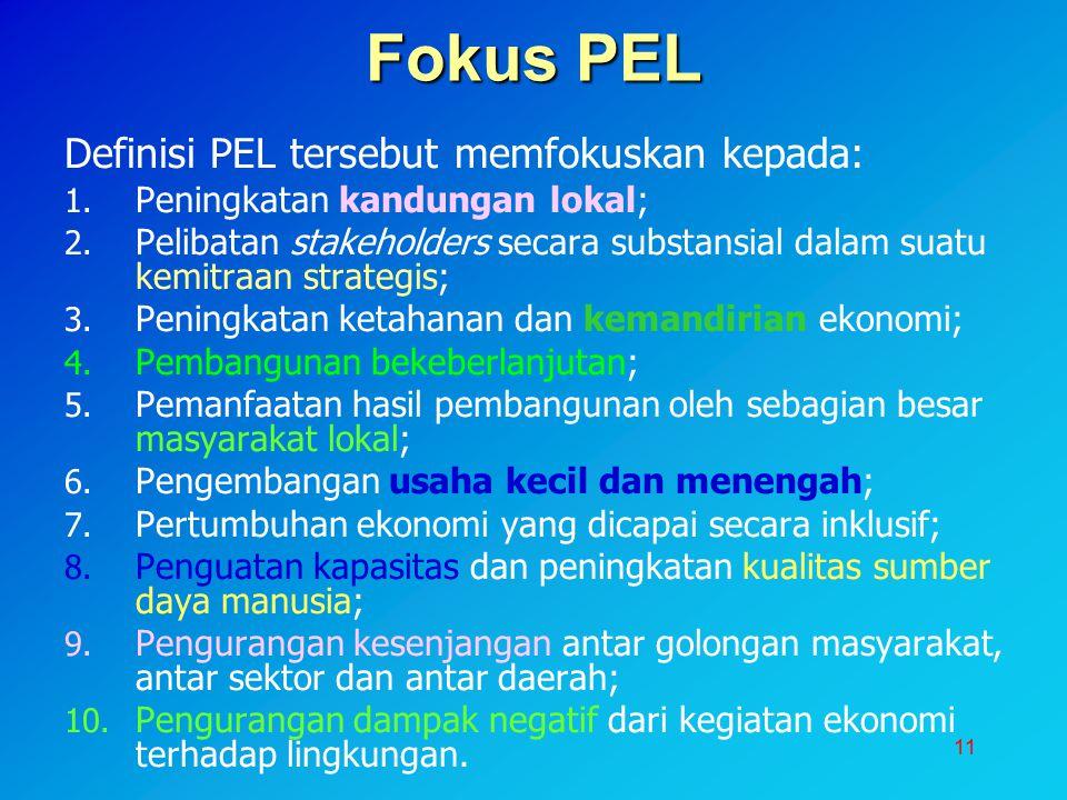 11 Fokus PEL Definisi PEL tersebut memfokuskan kepada: 1. Peningkatan kandungan lokal; 2. Pelibatan stakeholders secara substansial dalam suatu kemitr