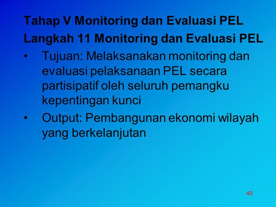 40 Tahap V Monitoring dan Evaluasi PEL Langkah 11 Monitoring dan Evaluasi PEL Tujuan: Melaksanakan monitoring dan evaluasi pelaksanaan PEL secara part