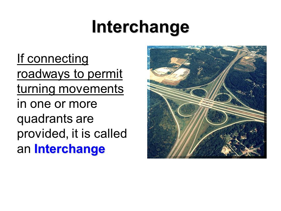 An interchange is a grade separation with connectors (ramps) to facilitate turning movements.