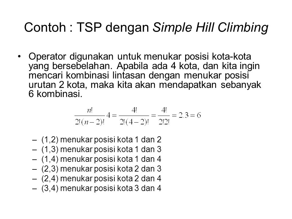 Contoh : TSP dengan Simple Hill Climbing Operator digunakan untuk menukar posisi kota-kota yang bersebelahan. Apabila ada 4 kota, dan kita ingin menca