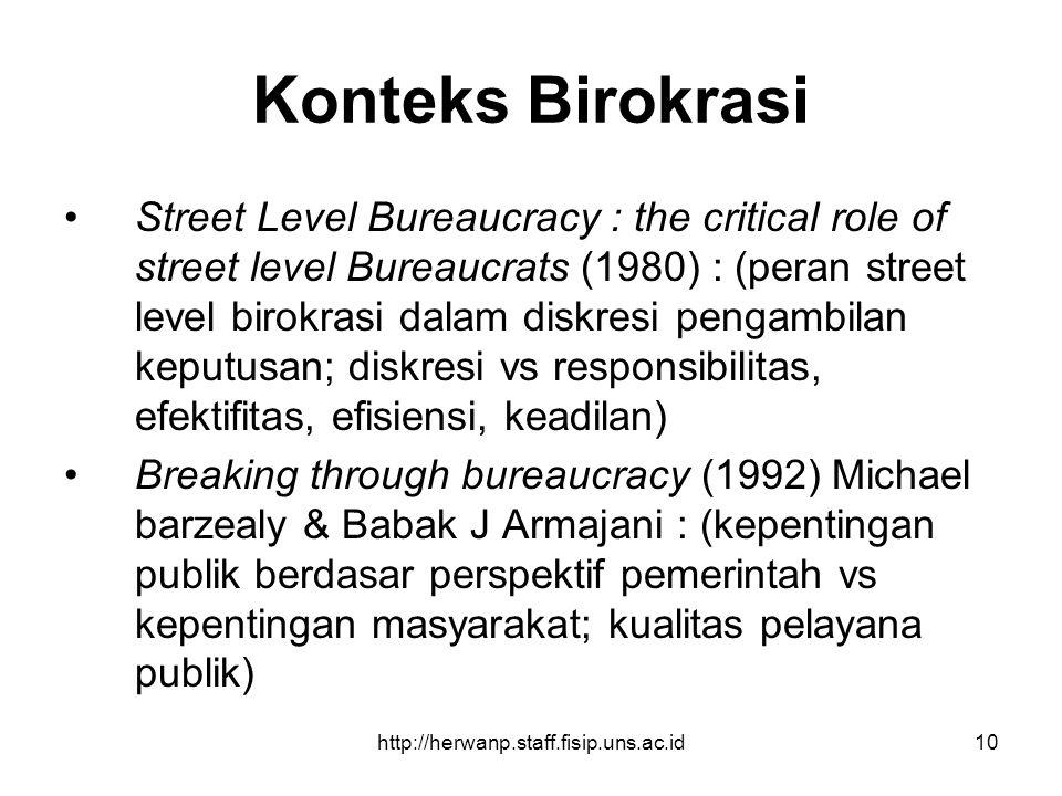 http://herwanp.staff.fisip.uns.ac.id10 Konteks Birokrasi Street Level Bureaucracy : the critical role of street level Bureaucrats (1980) : (peran stre