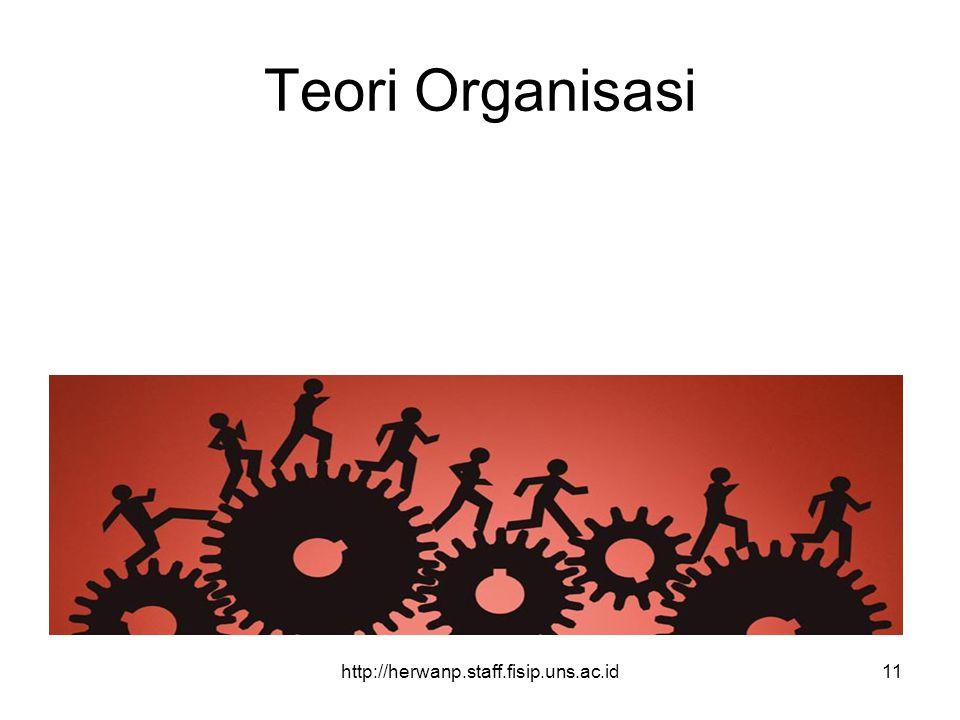 http://herwanp.staff.fisip.uns.ac.id11 Teori Organisasi