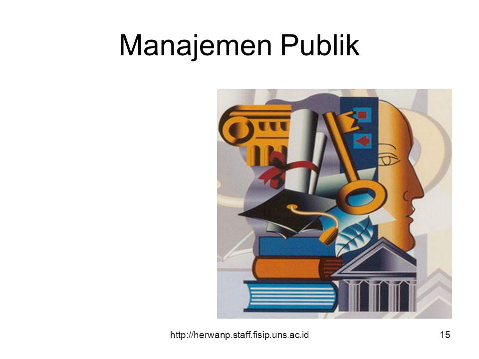 http://herwanp.staff.fisip.uns.ac.id15 Manajemen Publik