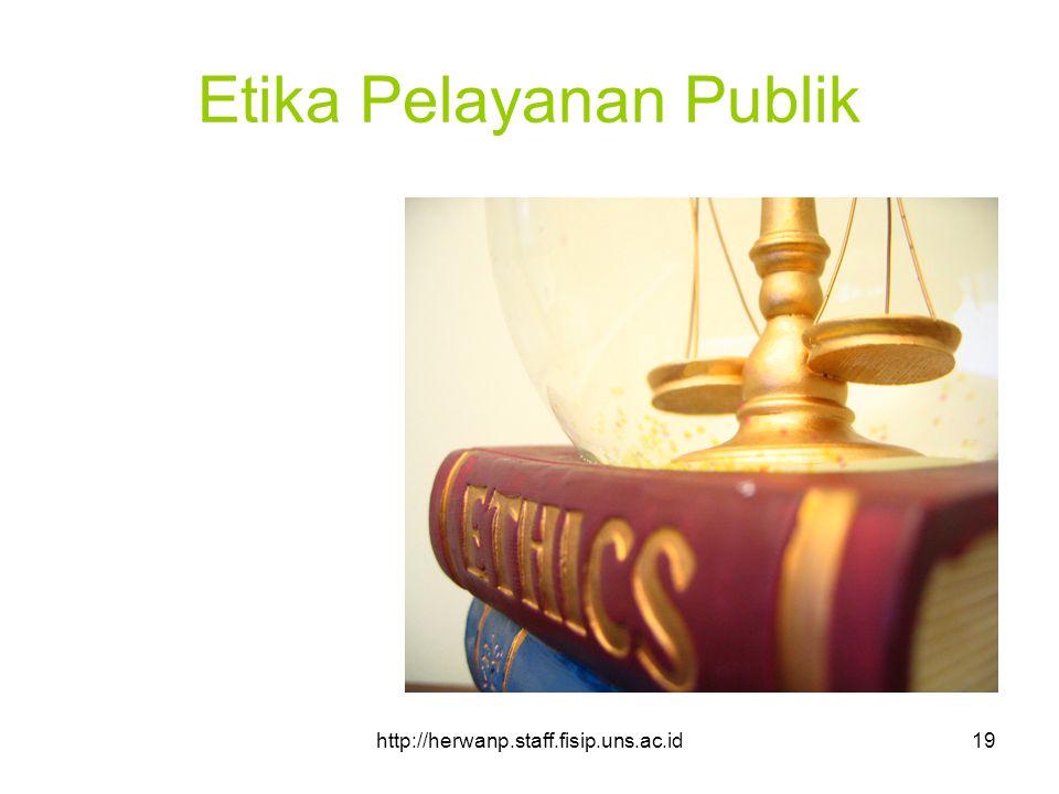 http://herwanp.staff.fisip.uns.ac.id19 Etika Pelayanan Publik
