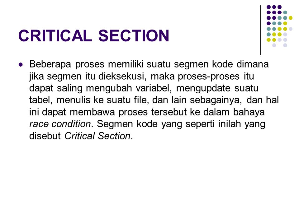 29 Algoritma Bakery Critical section untuk n proses Sebelum proses akan masuk ke dalam critical section , maka proses harus mendapatkan nomor (tiket).