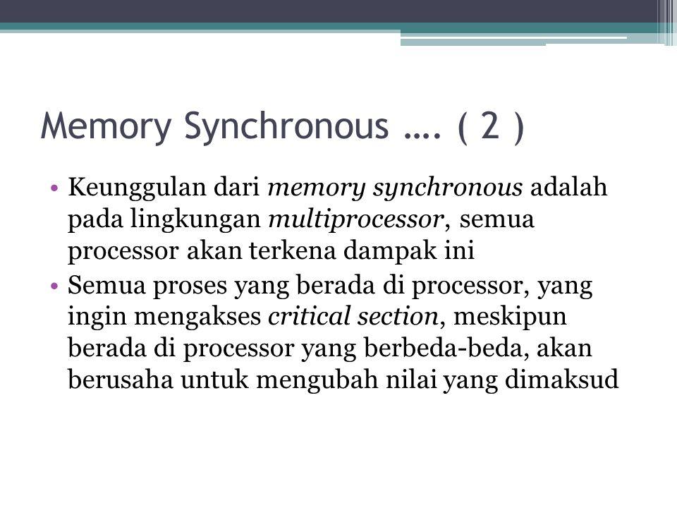 Memory Synchronous …. ( 2 ) Keunggulan dari memory synchronous adalah pada lingkungan multiprocessor, semua processor akan terkena dampak ini Semua pr