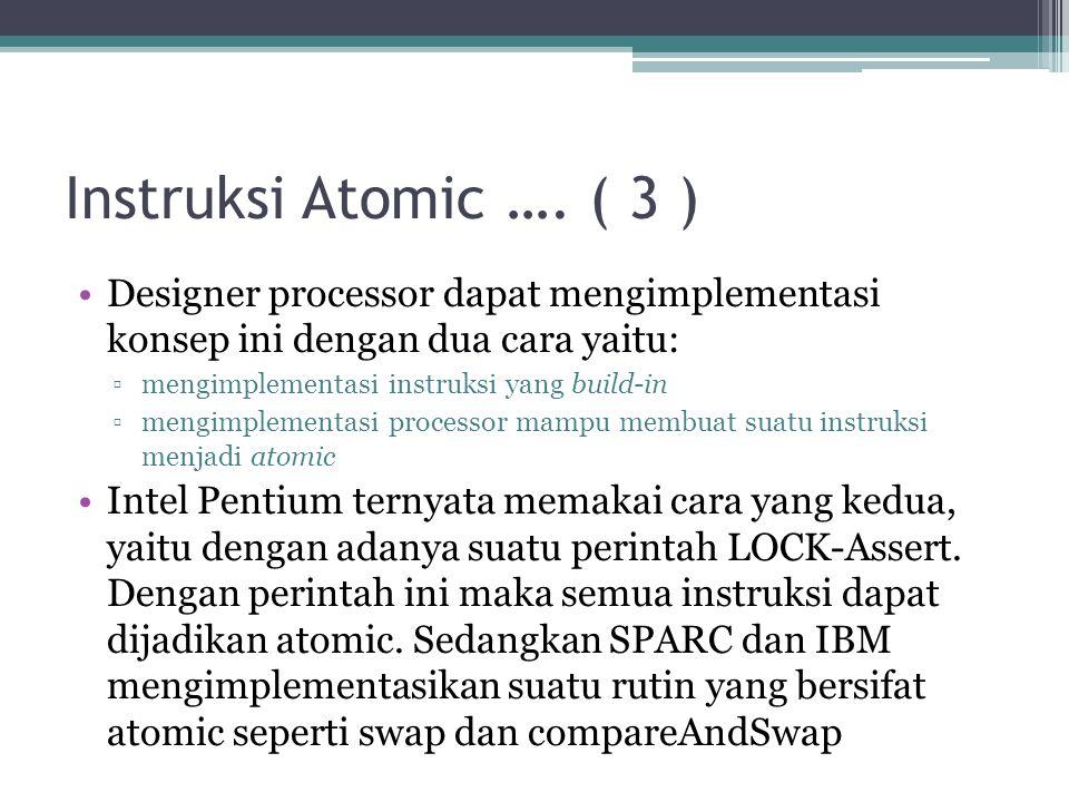 Instruksi Atomic …. ( 3 ) Designer processor dapat mengimplementasi konsep ini dengan dua cara yaitu: ▫mengimplementasi instruksi yang build-in ▫mengi