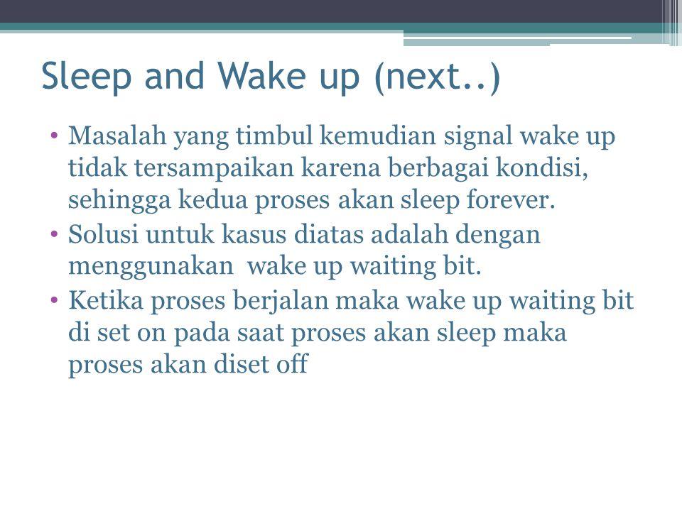 Sleep and Wake up (next..) Masalah yang timbul kemudian signal wake up tidak tersampaikan karena berbagai kondisi, sehingga kedua proses akan sleep forever.