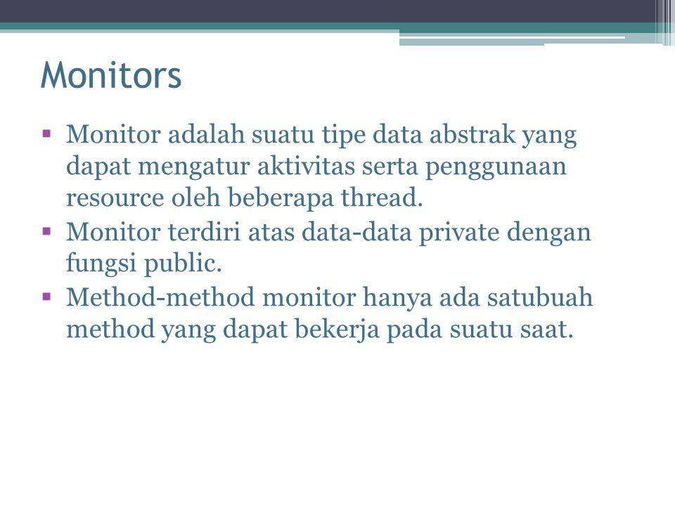 Monitors  Monitor adalah suatu tipe data abstrak yang dapat mengatur aktivitas serta penggunaan resource oleh beberapa thread.  Monitor terdiri atas