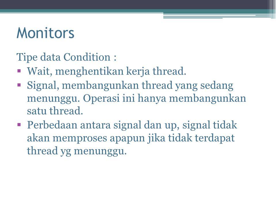 Monitors Tipe data Condition :  Wait, menghentikan kerja thread.  Signal, membangunkan thread yang sedang menunggu. Operasi ini hanya membangunkan s