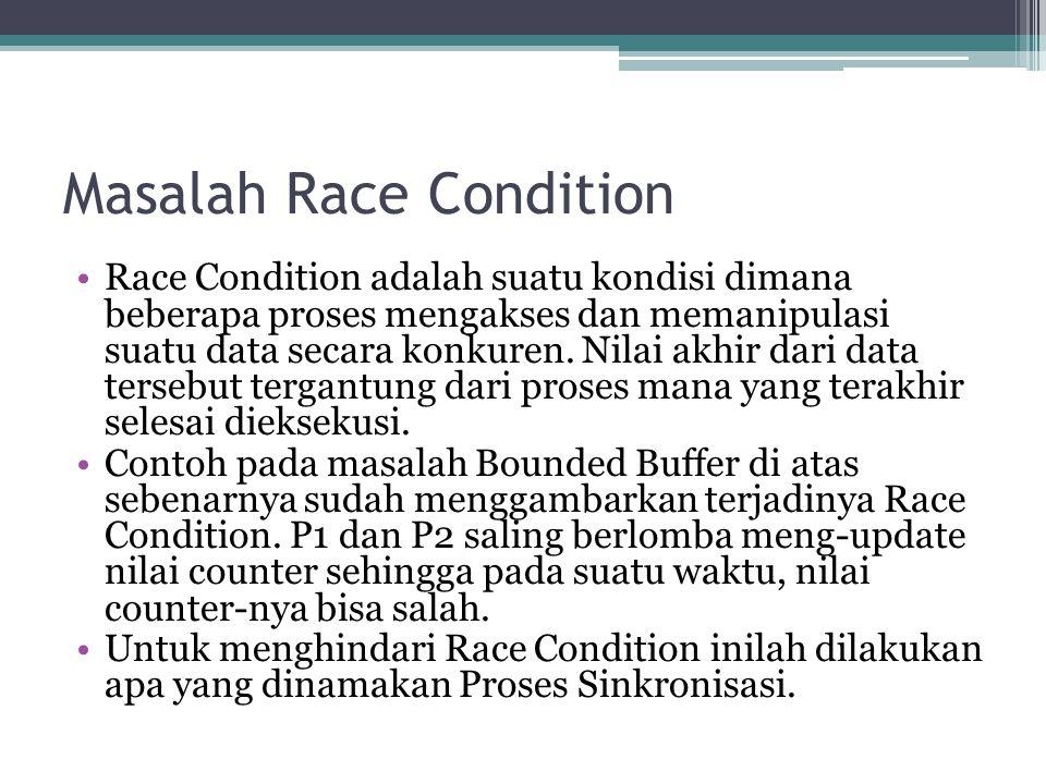 Masalah Race Condition Race Condition adalah suatu kondisi dimana beberapa proses mengakses dan memanipulasi suatu data secara konkuren.
