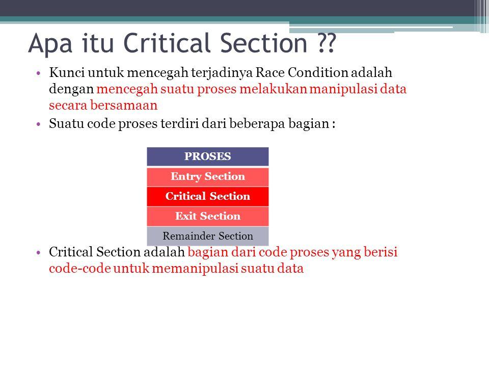 Apa itu Critical Section ?? Kunci untuk mencegah terjadinya Race Condition adalah dengan mencegah suatu proses melakukan manipulasi data secara bersam