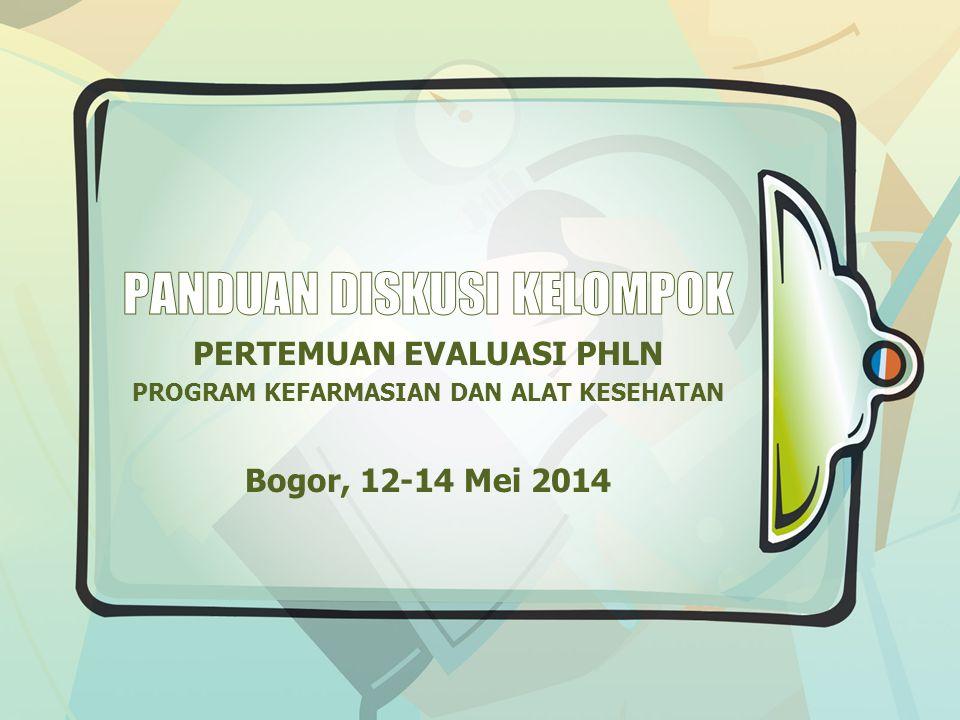PERTEMUAN EVALUASI PHLN PROGRAM KEFARMASIAN DAN ALAT KESEHATAN Bogor, 12-14 Mei 2014