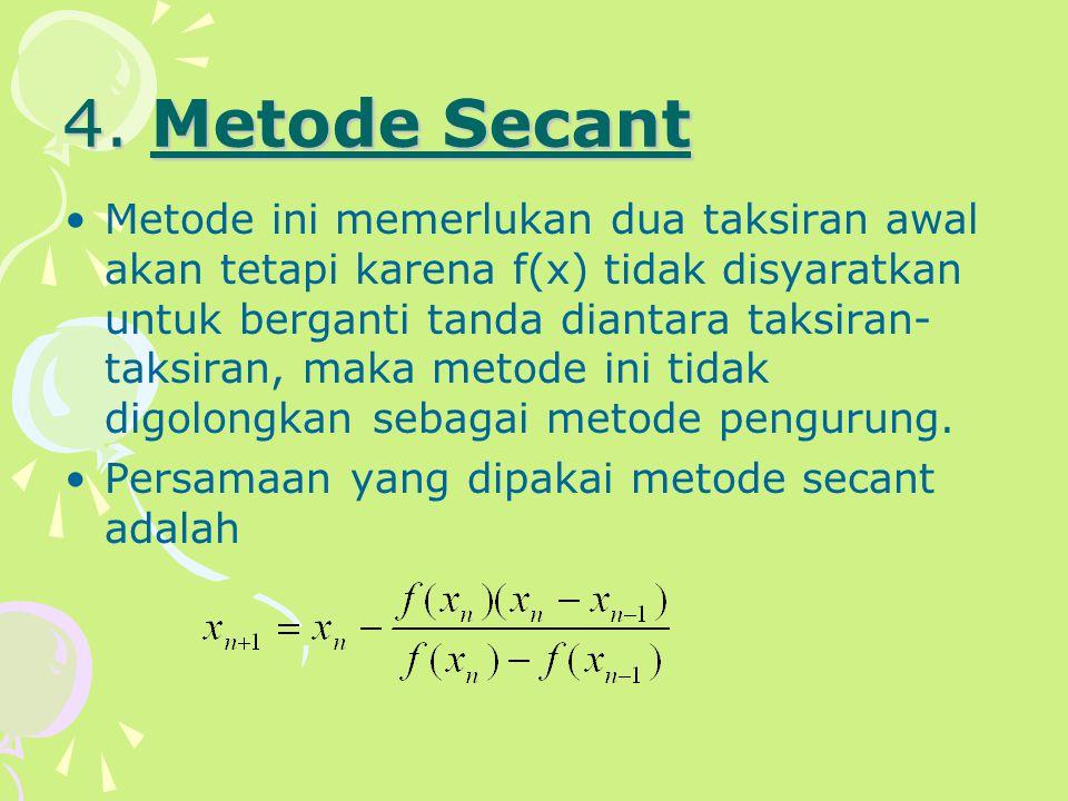 4. Metode Secant Metode ini memerlukan dua taksiran awal akan tetapi karena f(x) tidak disyaratkan untuk berganti tanda diantara taksiran- taksiran, m