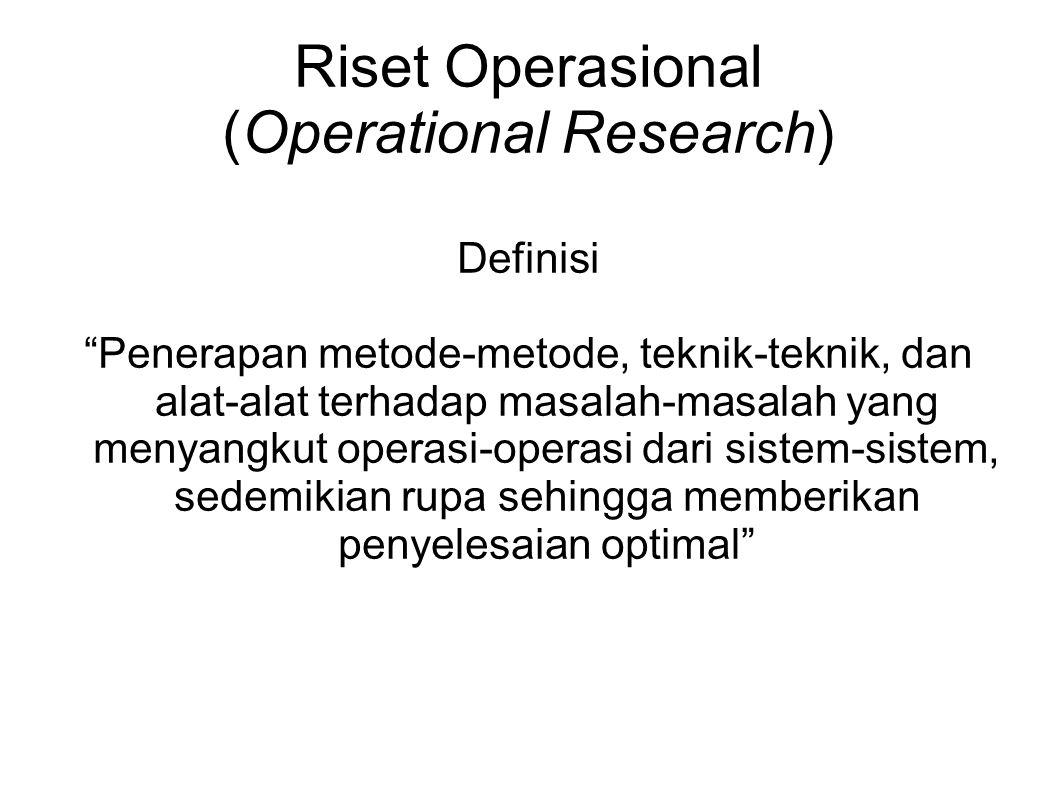"""Riset Operasional (Operational Research) Definisi """"Penerapan metode-metode, teknik-teknik, dan alat-alat terhadap masalah-masalah yang menyangkut oper"""