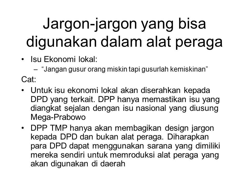 Jargon-jargon yang bisa digunakan dalam alat peraga Isu Ekonomi lokal: – Jangan gusur orang miskin tapi gusurlah kemiskinan Cat: Untuk isu ekonomi lokal akan diserahkan kepada DPD yang terkait.