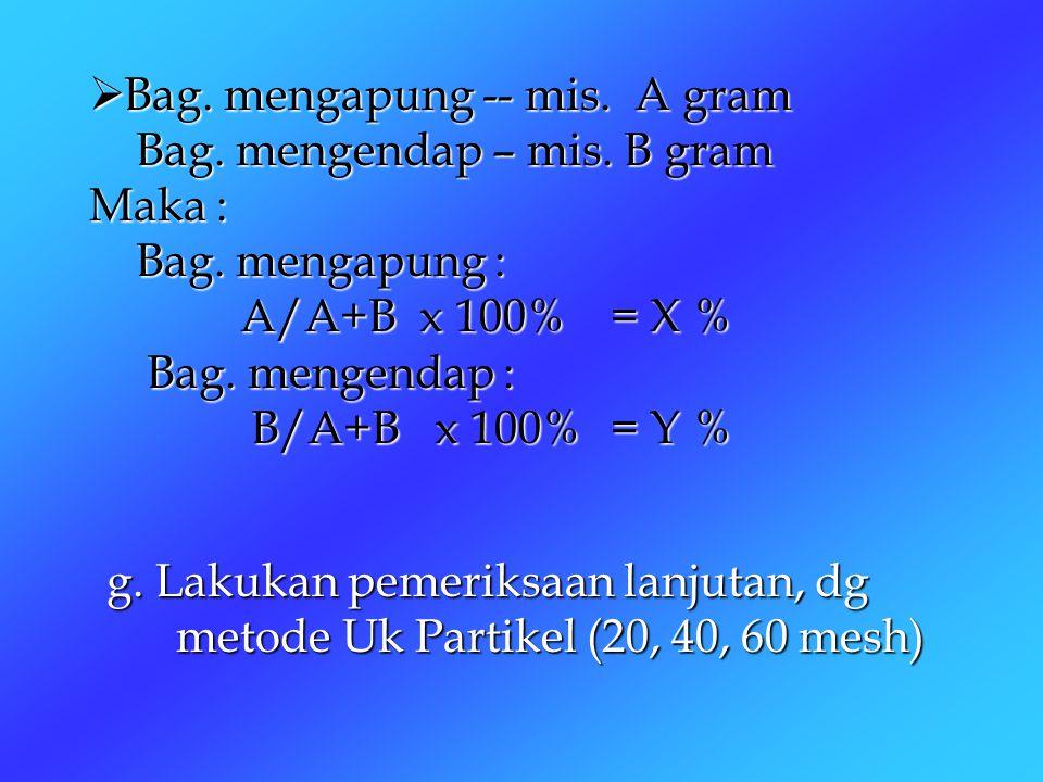  Bag. mengapung -- mis. A gram Bag. mengendap – mis. B gram Maka : Bag. mengapung : A/A+B x 100%= X % Bag. mengendap : B/A+B x 100%= Y % g. Lakukan p