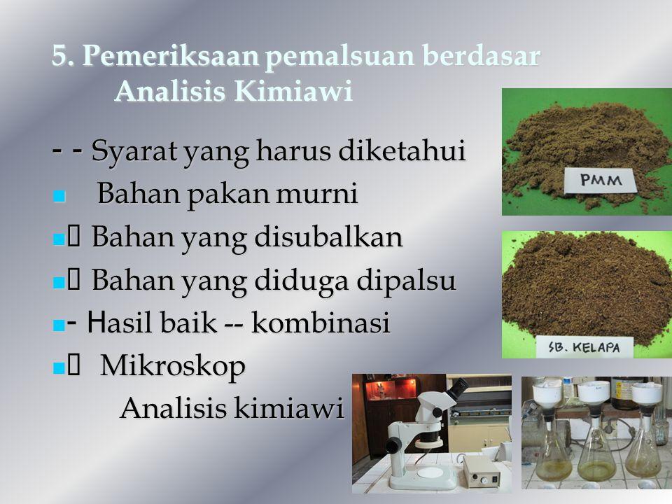 5. Pemeriksaan pemalsuan berdasar Analisis Kimiawi - - Syarat yang harus diketahui  Bahan pakan murni  Bahan pakan murni  Bahan yang disubalkan  B