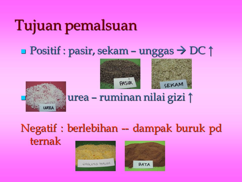 Tujuan pemalsuan Positif : pasir, sekam – unggas  DC ↑ Positif : pasir, sekam – unggas  DC ↑ urea – ruminan nilai gizi ↑ urea – ruminan nilai gizi ↑