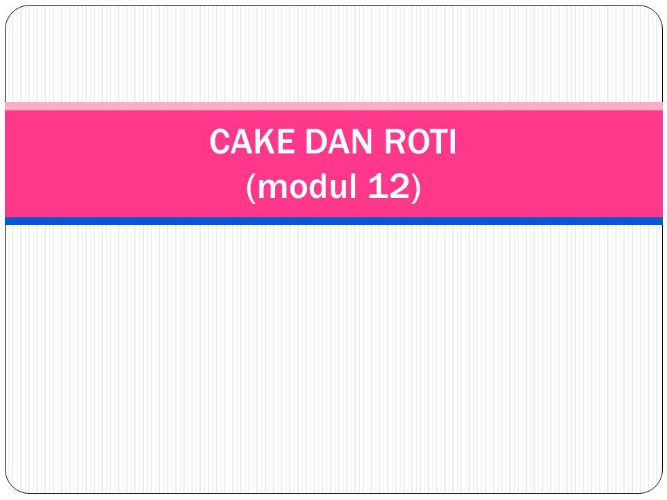 CAKE DAN ROTI (modul 12)