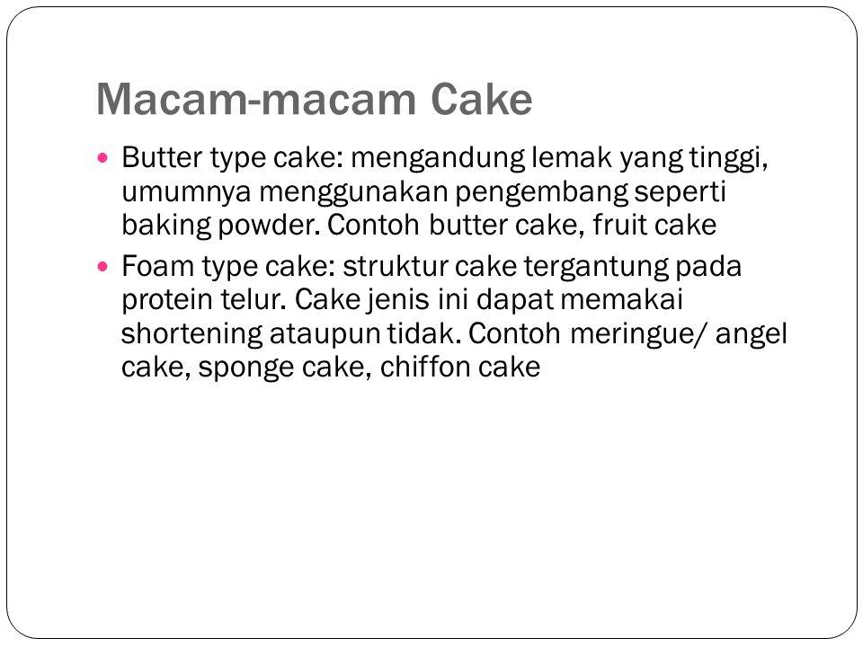 Macam-macam Cake Butter type cake: mengandung lemak yang tinggi, umumnya menggunakan pengembang seperti baking powder. Contoh butter cake, fruit cake