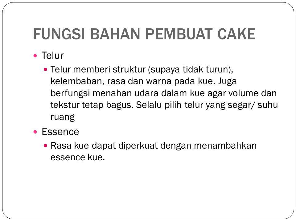 FUNGSI BAHAN PEMBUAT CAKE Telur Telur memberi struktur (supaya tidak turun), kelembaban, rasa dan warna pada kue. Juga berfungsi menahan udara dalam k
