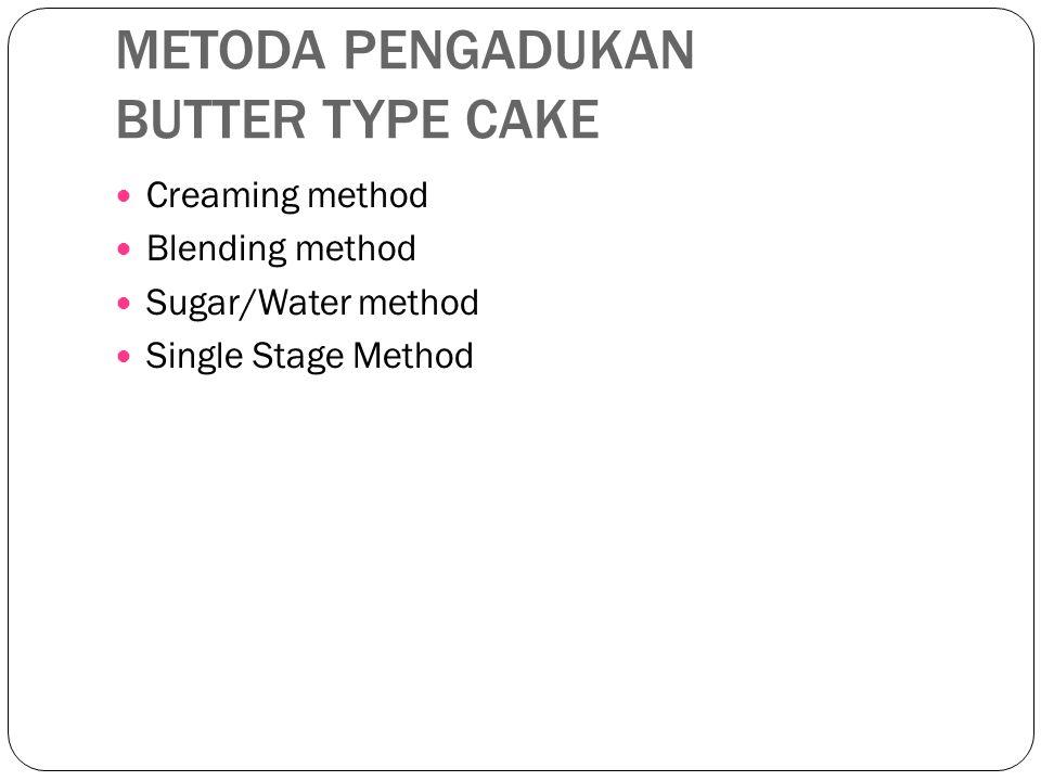 METODA PENGADUKAN BUTTER TYPE CAKE Creaming method Blending method Sugar/Water method Single Stage Method