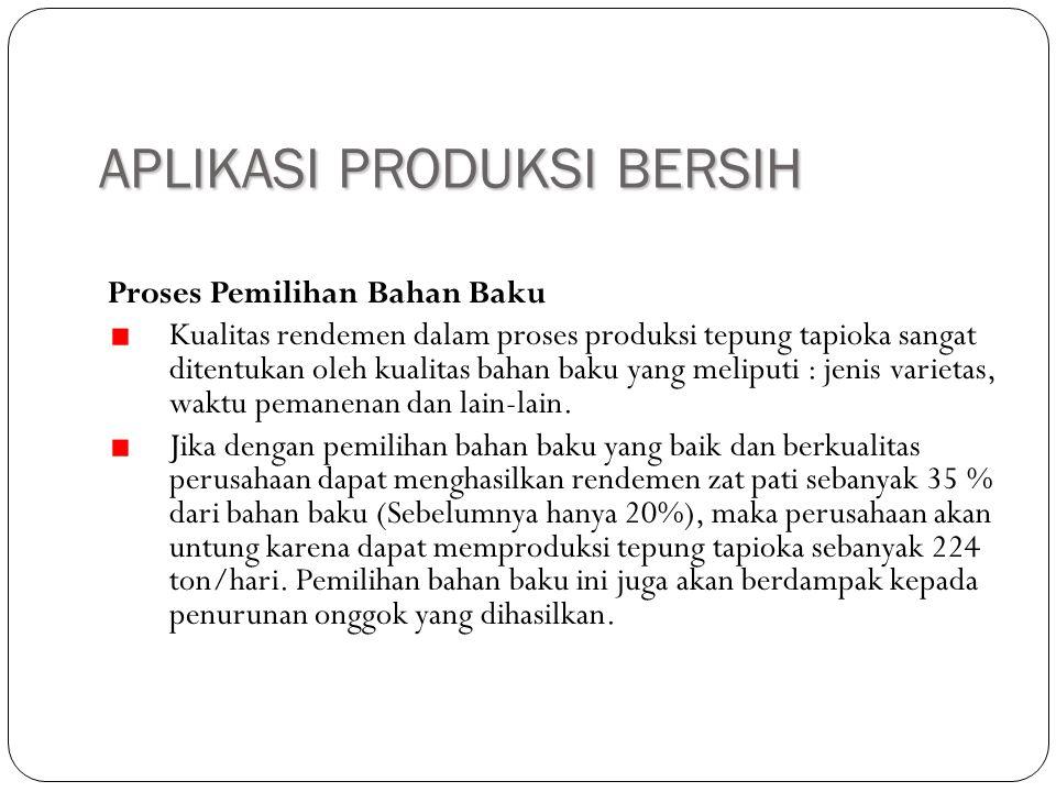 APLIKASI PRODUKSI BERSIH Proses Pemilihan Bahan Baku Kualitas rendemen dalam proses produksi tepung tapioka sangat ditentukan oleh kualitas bahan baku