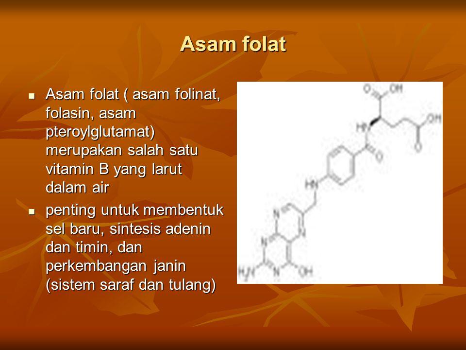 Asam folat Asam folat ( asam folinat, folasin, asam pteroylglutamat) merupakan salah satu vitamin B yang larut dalam air Asam folat ( asam folinat, fo