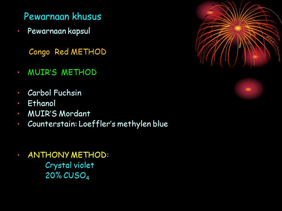 Pewarnaan kapsul Congo Red METHOD MUIR'S METHOD Carbol Fuchsin Ethanol MUIR'S Mordant Counterstain: Loeffler's methylen blue ANTHONY METHOD: Crystal violet 20% CUSO 4 Pewarnaan khusus