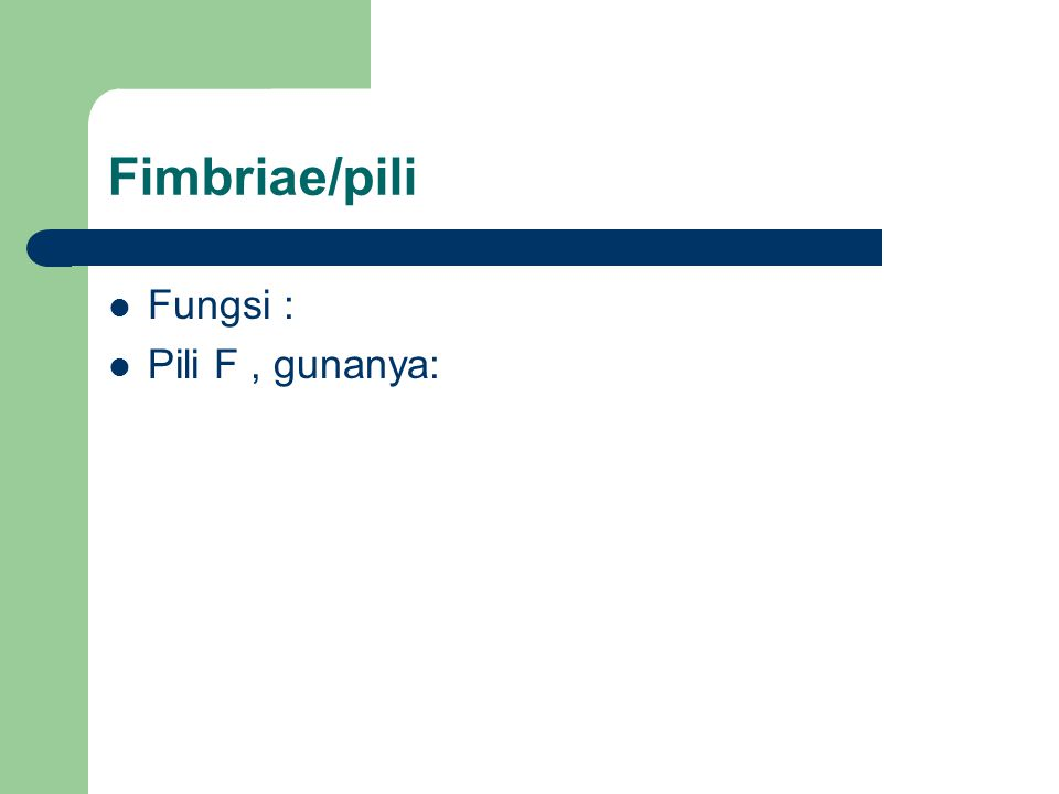 Fimbriae/pili Fungsi : Pili F, gunanya: