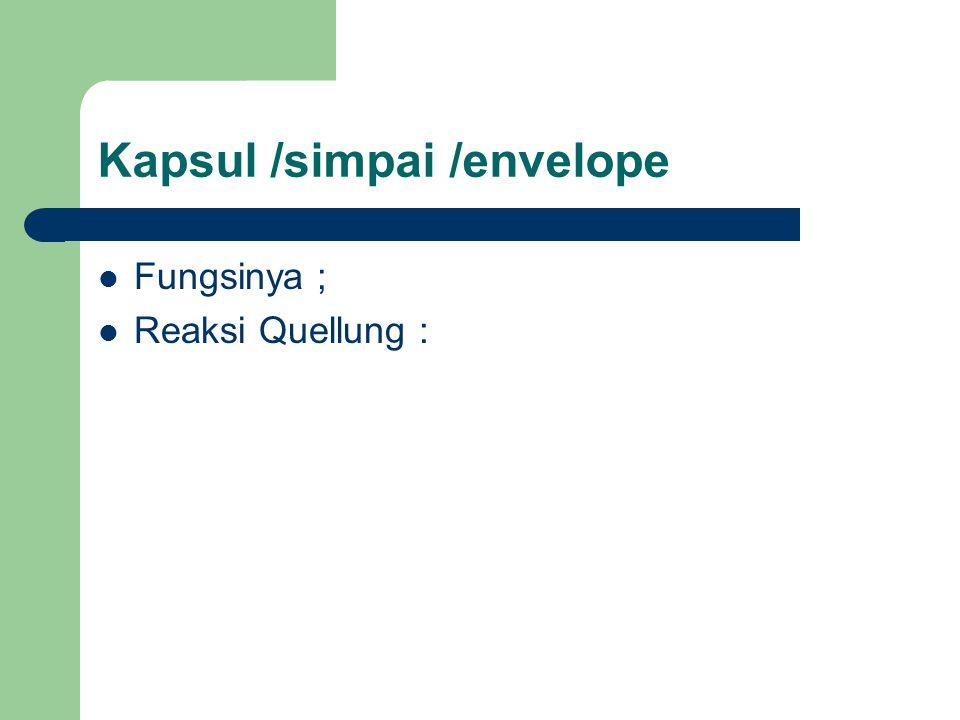 Kapsul /simpai /envelope Fungsinya ; Reaksi Quellung :
