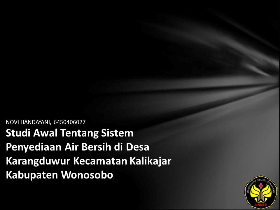 NOVI HANDAYANI, 6450406027 Studi Awal Tentang Sistem Penyediaan Air Bersih di Desa Karangduwur Kecamatan Kalikajar Kabupaten Wonosobo