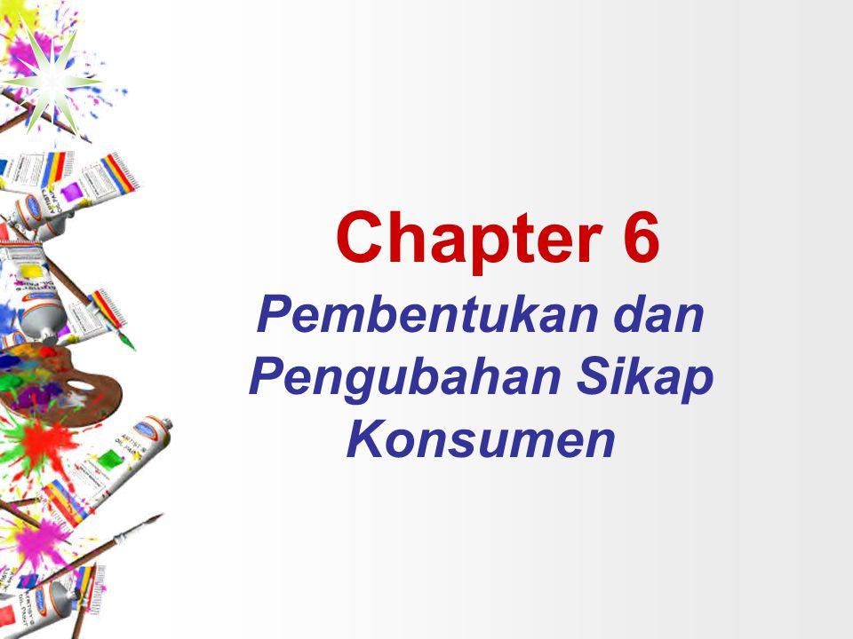 Chapter 6 Pembentukan dan Pengubahan Sikap Konsumen