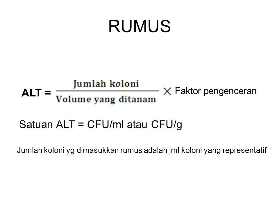 RUMUS ALT = Satuan ALT = CFU/ml atau CFU/g Faktor pengenceran Jumlah koloni yg dimasukkan rumus adalah jml koloni yang representatif
