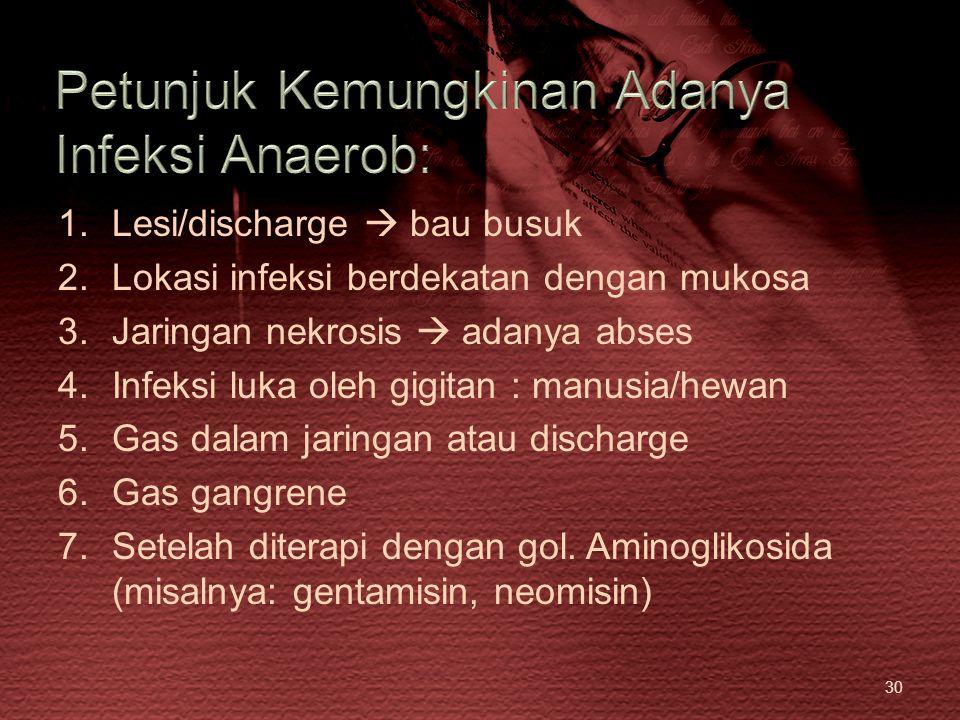 30 1.Lesi/discharge  bau busuk 2.Lokasi infeksi berdekatan dengan mukosa 3.Jaringan nekrosis  adanya abses 4.Infeksi luka oleh gigitan : manusia/hew