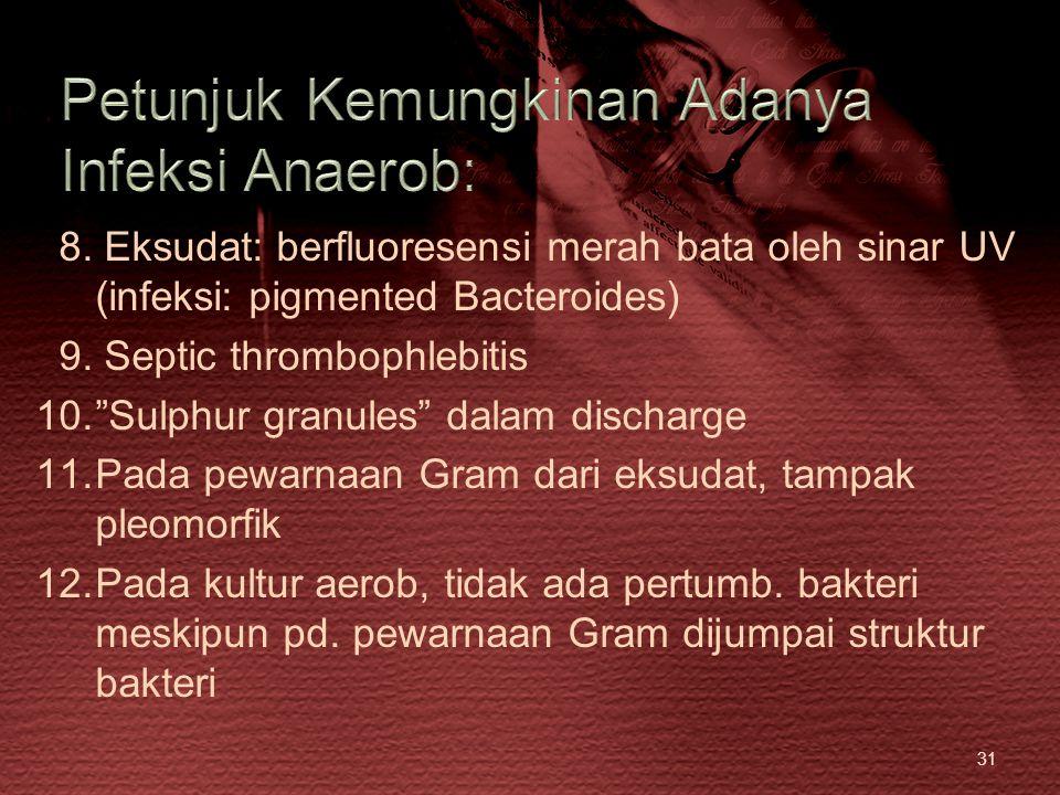 """31 8. Eksudat: berfluoresensi merah bata oleh sinar UV (infeksi: pigmented Bacteroides) 9. Septic thrombophlebitis 10.""""Sulphur granules"""" dalam dischar"""
