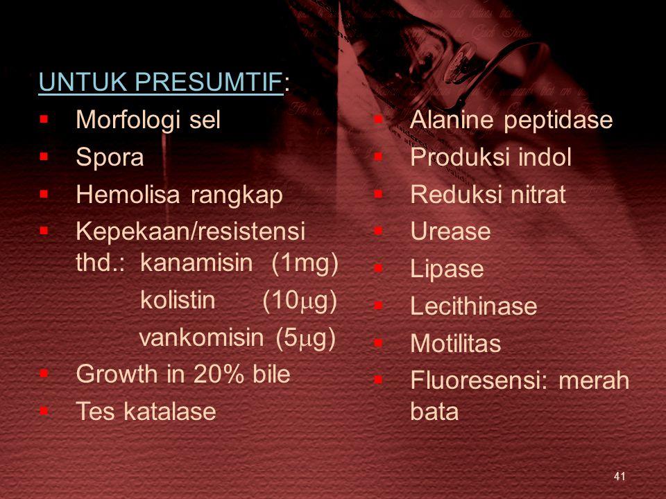 41 UNTUK PRESUMTIF:  Morfologi sel  Spora  Hemolisa rangkap  Kepekaan/resistensi thd.: kanamisin (1mg) kolistin (10  g) vankomisin (5  g)  Grow