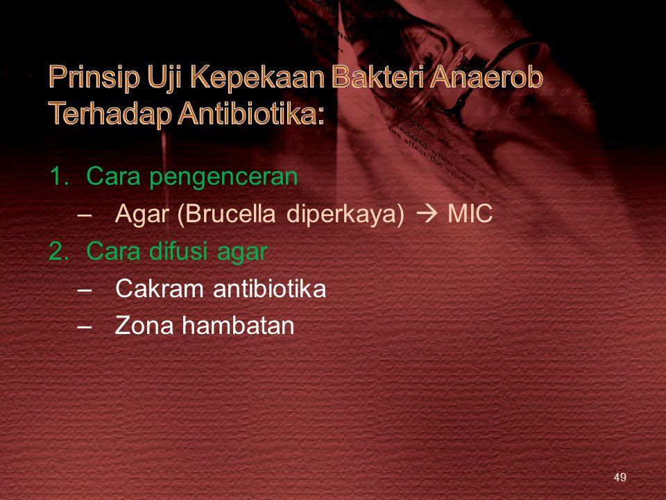 49 1.Cara pengenceran –Agar (Brucella diperkaya)  MIC 2.Cara difusi agar –Cakram antibiotika –Zona hambatan