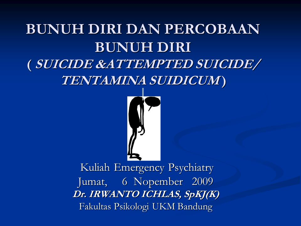 BUNUH DIRI DAN PERCOBAAN BUNUH DIRI ( SUICIDE &ATTEMPTED SUICIDE/ TENTAMINA SUIDICUM ) Kuliah Emergency Psychiatry Kuliah Emergency Psychiatry Jumat,