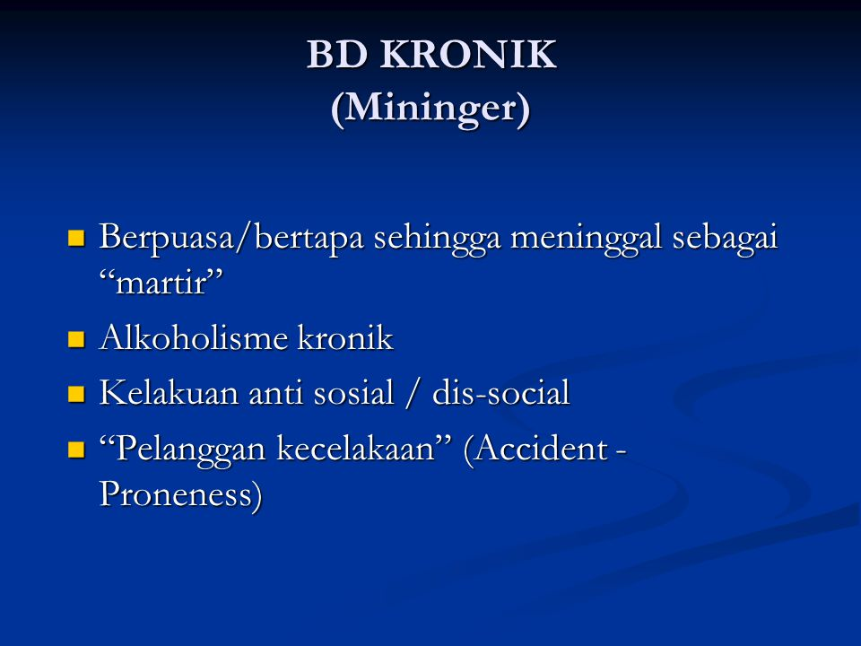"""BD KRONIK (Mininger) Berpuasa/bertapa sehingga meninggal sebagai """"martir"""" Berpuasa/bertapa sehingga meninggal sebagai """"martir"""" Alkoholisme kronik Alko"""