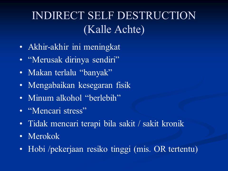 """INDIRECT SELF DESTRUCTION (Kalle Achte) Akhir-akhir ini meningkat """"Merusak dirinya sendiri"""" Makan terlalu """"banyak"""" Mengabaikan kesegaran fisik Minum a"""