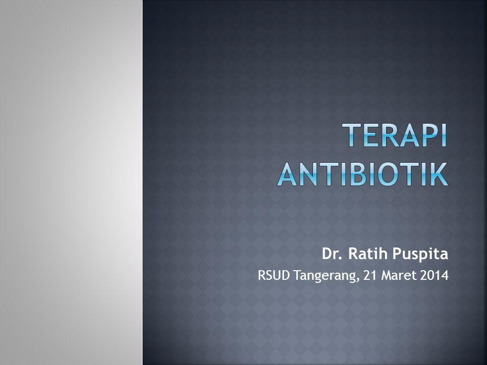 Antibiotik Bakterisid (membunuh populasi kuman) concentration- dependent killing (aminoglikosida, fluorokuinolon) time-dependent killing (β-lactam, makrolida, Klindamisin,Azitromisin, Tetrasiklin, vancomisin) Bakteriostatik (menghambat multiplikasi kuman)