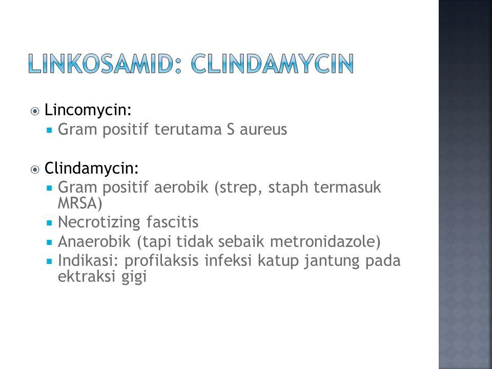  Lincomycin:  Gram positif terutama S aureus  Clindamycin:  Gram positif aerobik (strep, staph termasuk MRSA)  Necrotizing fascitis  Anaerobik (
