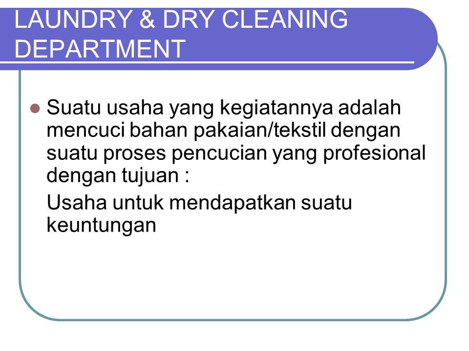 LAUNDRY & DRY CLEANING DEPARTMENT Suatu usaha yang kegiatannya adalah mencuci bahan pakaian/tekstil dengan suatu proses pencucian yang profesional dengan tujuan : Usaha untuk mendapatkan suatu keuntungan
