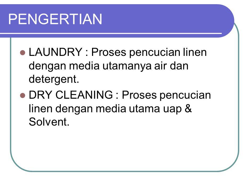 PENGERTIAN LAUNDRY : Proses pencucian linen dengan media utamanya air dan detergent. DRY CLEANING : Proses pencucian linen dengan media utama uap & So